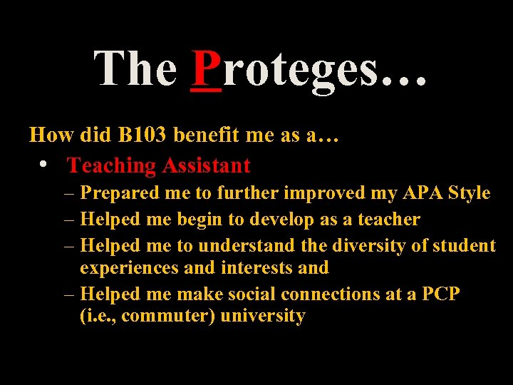 The Proteges… How did B 103 benefit me as a… • Teaching Assistant –