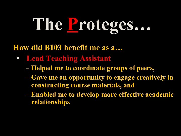 The Proteges… How did B 103 benefit me as a… • Lead Teaching Assistant