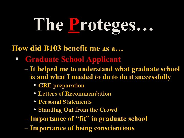 The Proteges… How did B 103 benefit me as a… • Graduate School Applicant