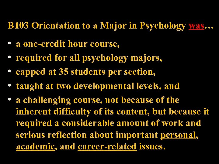 B 103 Orientation to a Major in Psychology was… • • • a one-credit
