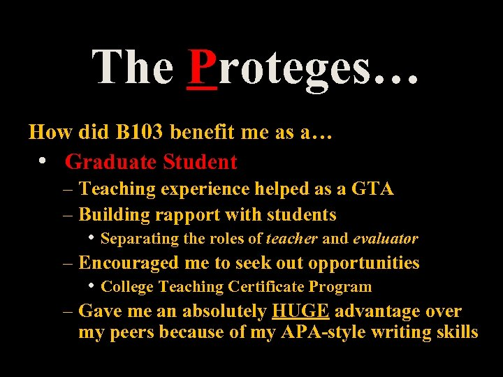 The Proteges… How did B 103 benefit me as a… • Graduate Student –