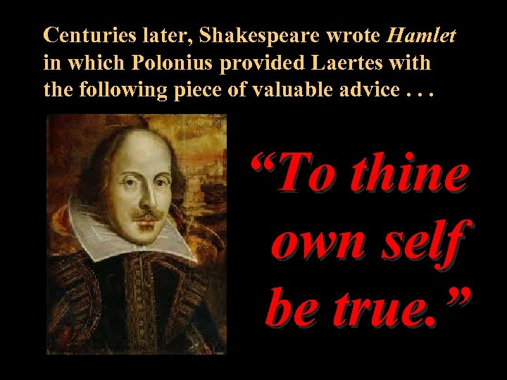Centuries later, Shakespeare wrote Hamlet in which Polonius provided Laertes with the following piece