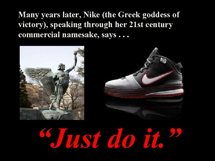 Many years later, Nike (the Greek goddess of victory), speaking through her 21 st