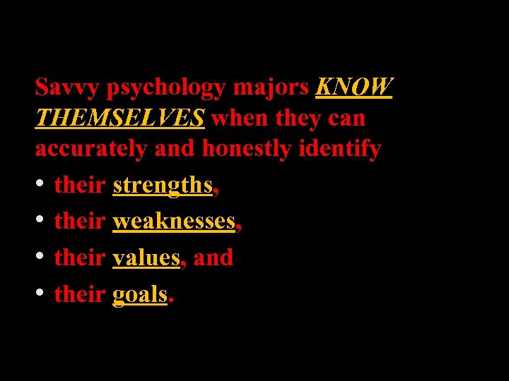 Savvy psychology majors KNOW THEMSELVES when they can accurately and honestly identify • their