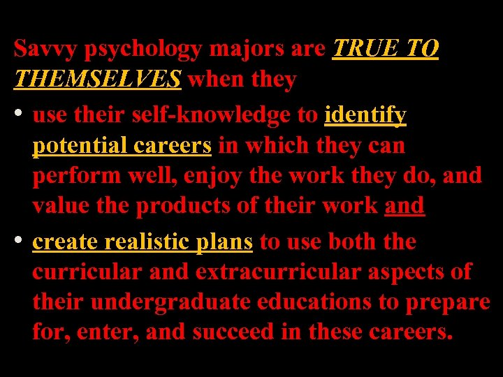 Savvy psychology majors are TRUE TO THEMSELVES when they • use their self-knowledge to