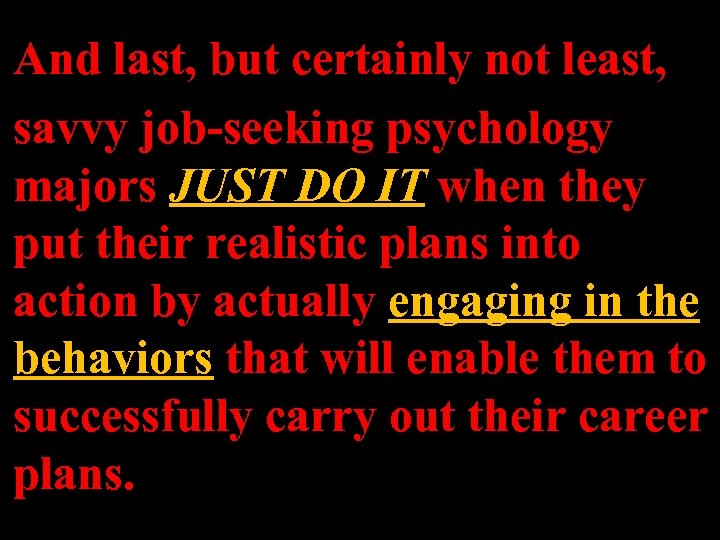 And last, but certainly not least, savvy job-seeking psychology majors JUST DO IT when