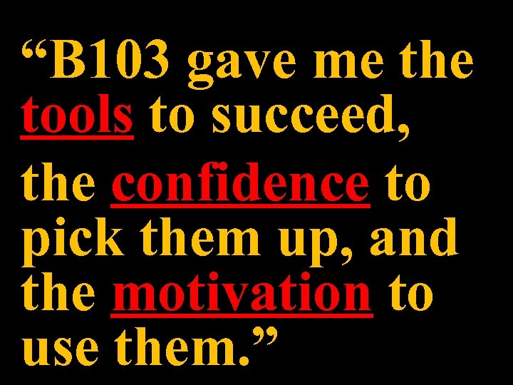 """""""B 103 gave me the tools to succeed, the confidence to pick them up,"""
