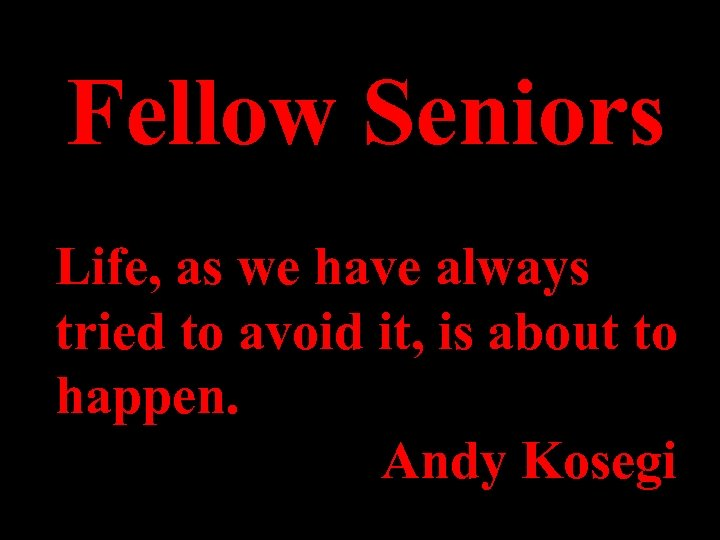 Fellow Seniors Life, as we have always tried to avoid it, is about to