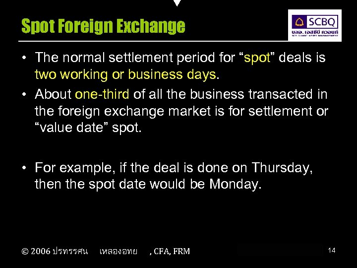 """Spot Foreign Exchange • The normal settlement period for """"spot"""" deals is two working"""