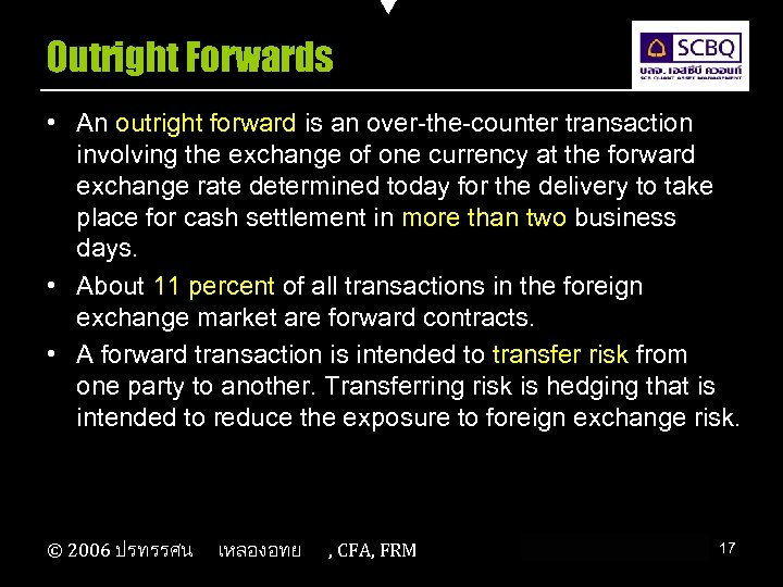 Outright Forwards • An outright forward is an over-the-counter transaction involving the exchange of