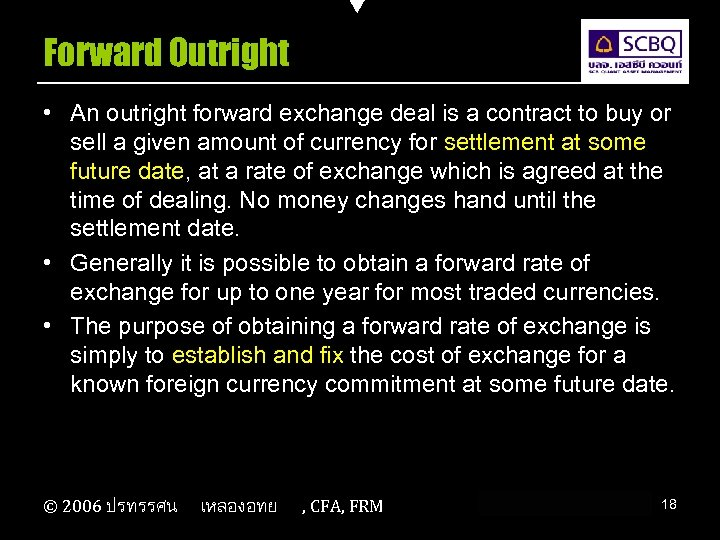 Forward Outright • An outright forward exchange deal is a contract to buy or