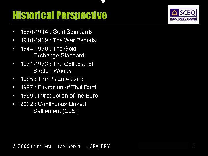 Historical Perspective • 1880 -1914 : Gold Standards • 1918 -1939 : The War