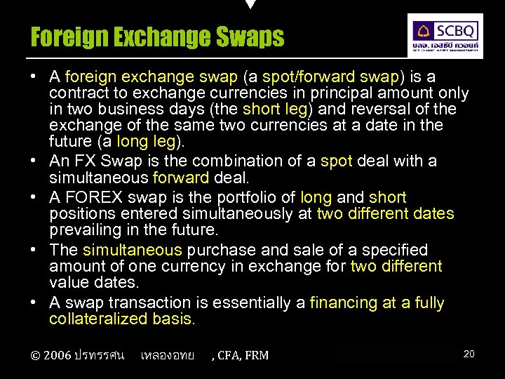 Foreign Exchange Swaps • A foreign exchange swap (a spot/forward swap) is a contract