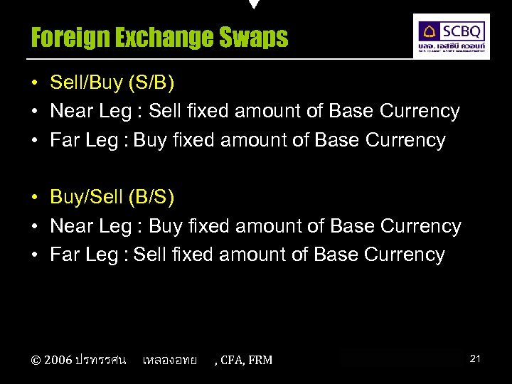 Foreign Exchange Swaps • Sell/Buy (S/B) • Near Leg : Sell fixed amount of