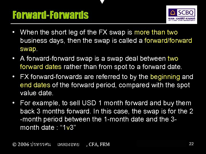 Forward-Forwards • When the short leg of the FX swap is more than two