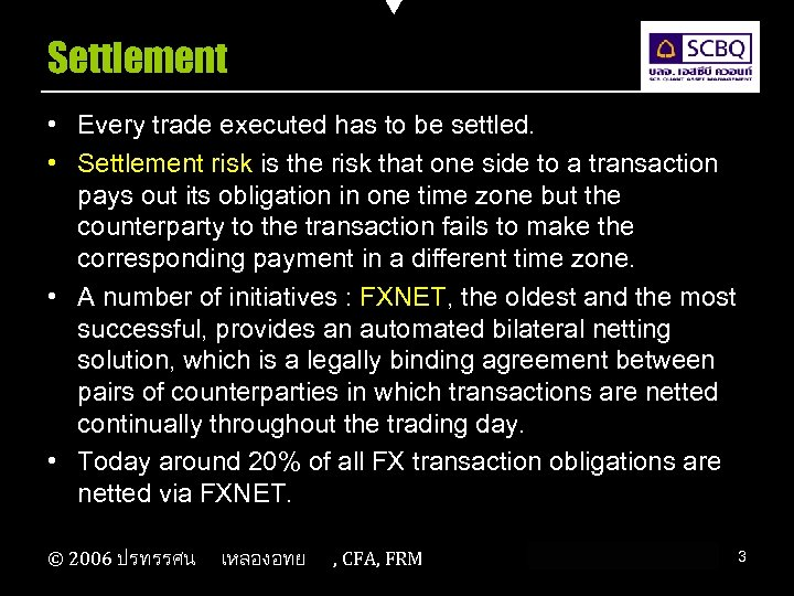 Settlement • Every trade executed has to be settled. • Settlement risk is the