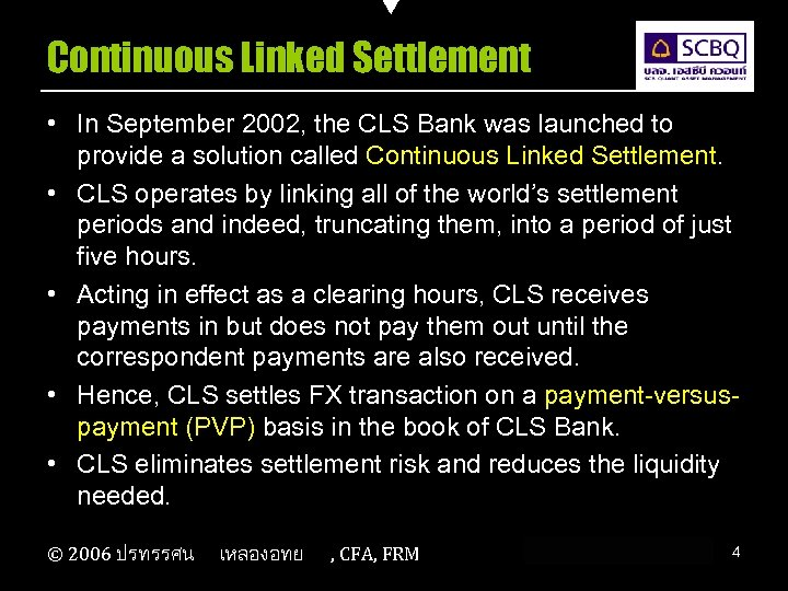 Continuous Linked Settlement • In September 2002, the CLS Bank was launched to provide