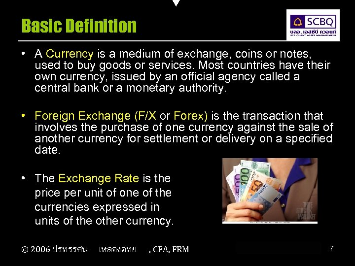Basic Definition • A Currency is a medium of exchange, coins or notes, used