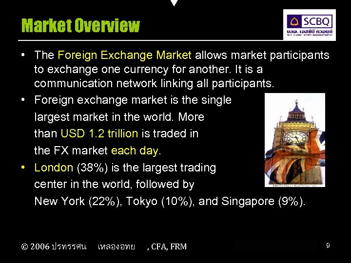 Market Overview • The Foreign Exchange Market allows market participants to exchange one currency
