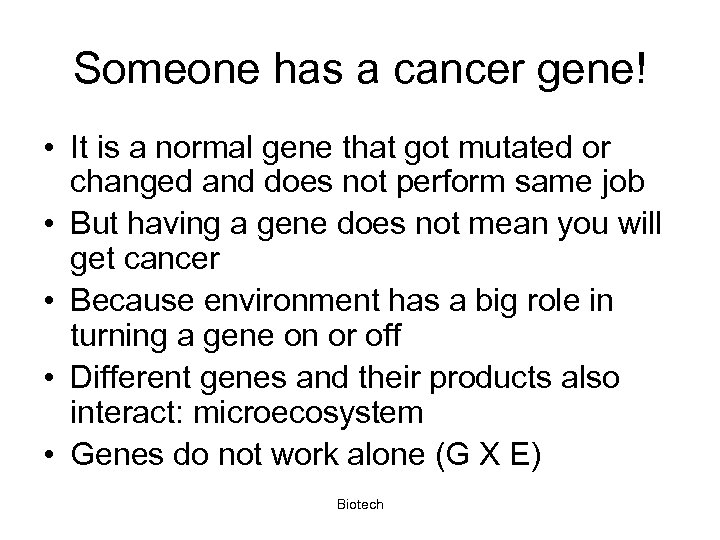 Someone has a cancer gene! • It is a normal gene that got mutated