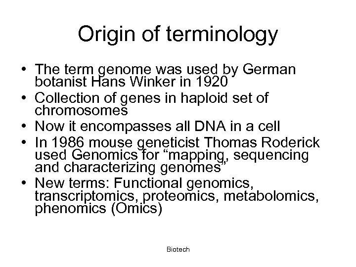 Origin of terminology • The term genome was used by German botanist Hans Winker