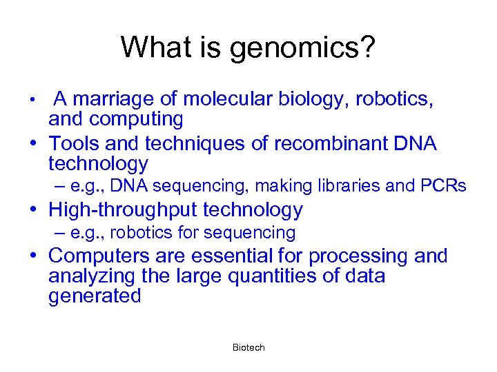 What is genomics? A marriage of molecular biology, robotics, and computing • Tools and