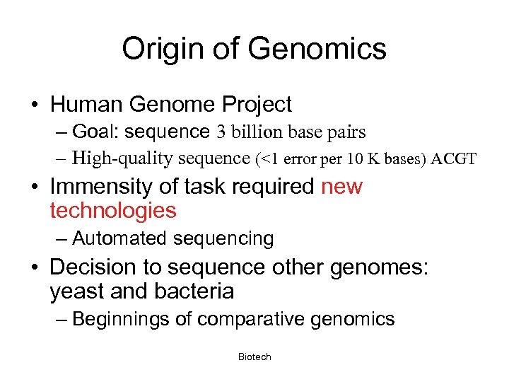 Origin of Genomics • Human Genome Project – Goal: sequence 3 billion base pairs