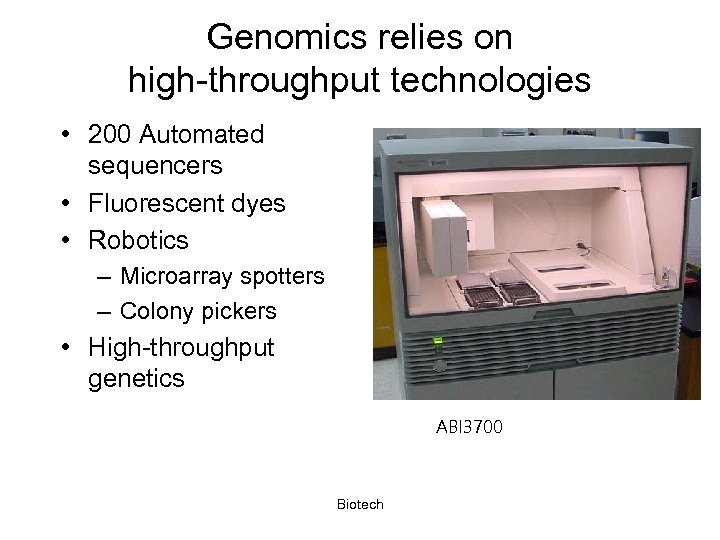 Genomics relies on high-throughput technologies • 200 Automated sequencers • Fluorescent dyes • Robotics