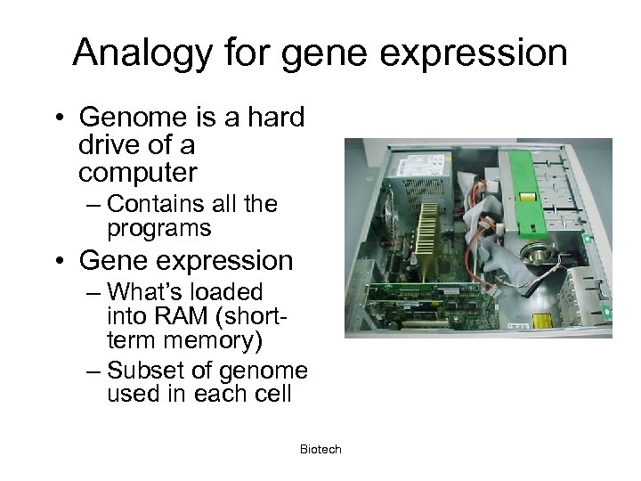 Analogy for gene expression • Genome is a hard drive of a computer –