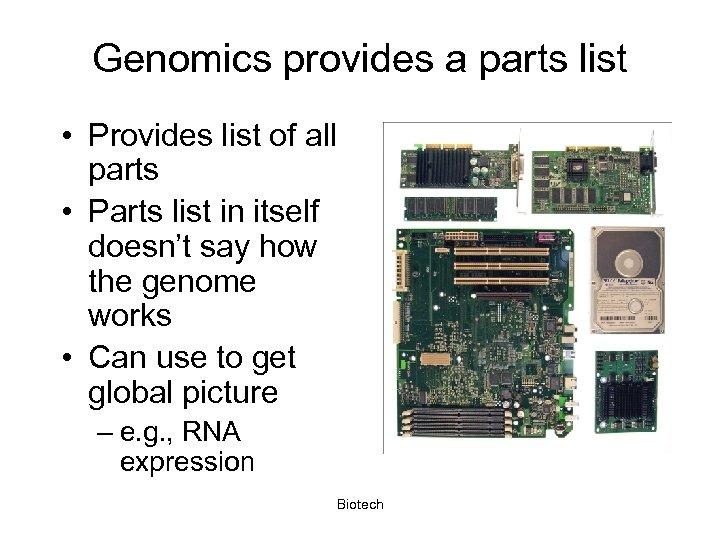 Genomics provides a parts list • Provides list of all parts • Parts list
