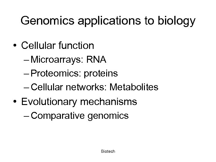 Genomics applications to biology • Cellular function – Microarrays: RNA – Proteomics: proteins –