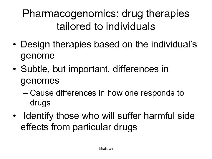 Pharmacogenomics: drug therapies tailored to individuals • Design therapies based on the individual's genome