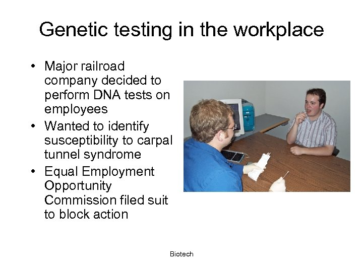 Genetic testing in the workplace • Major railroad company decided to perform DNA tests