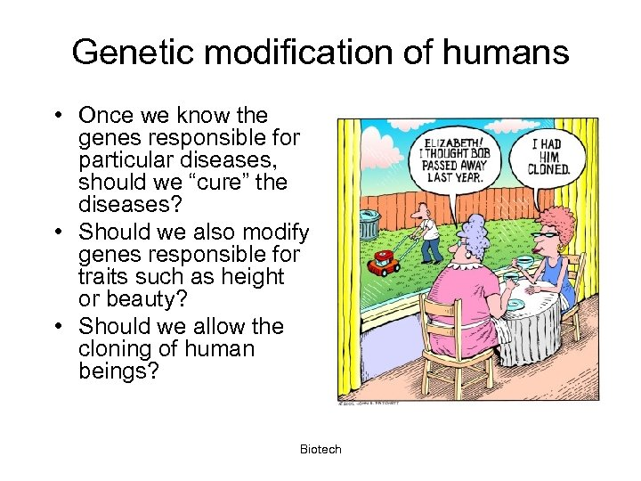 Genetic modification of humans • Once we know the genes responsible for particular diseases,