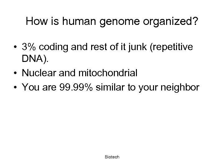 How is human genome organized? • 3% coding and rest of it junk (repetitive