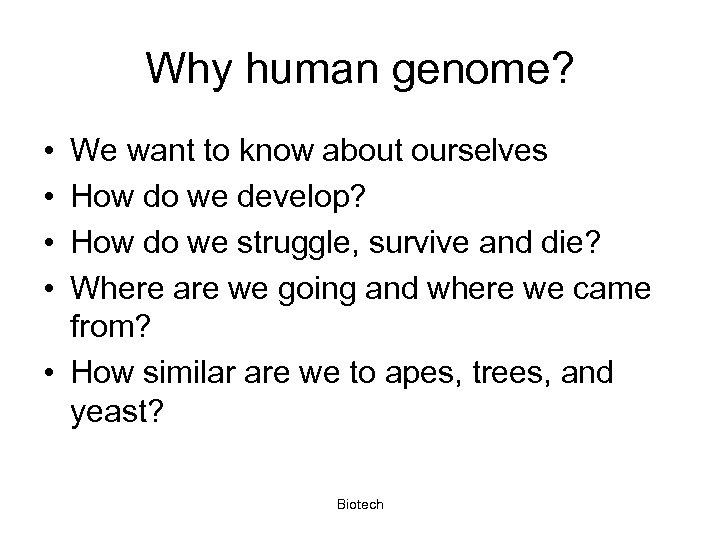 Why human genome? • • We want to know about ourselves How do we