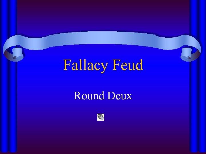 Fallacy Feud Round Deux
