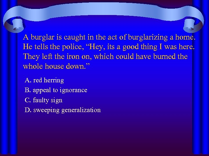 A burglar is caught in the act of burglarizing a home. He tells the