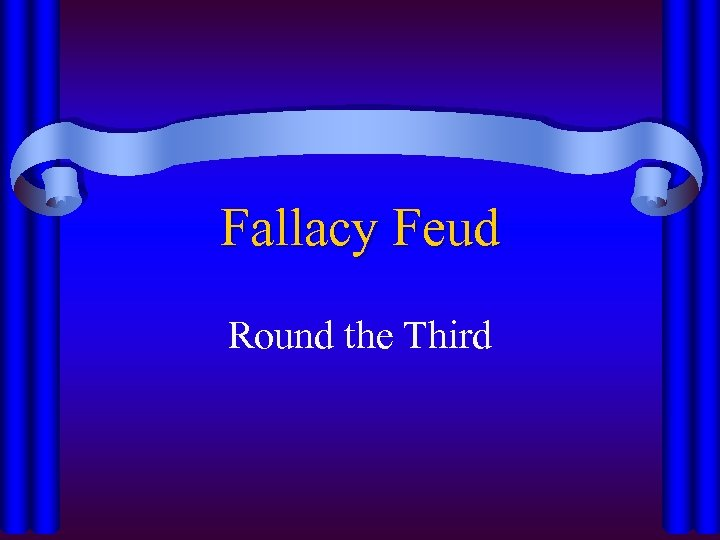 Fallacy Feud Round the Third