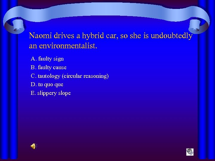 Naomi drives a hybrid car, so she is undoubtedly an environmentalist. A. faulty sign
