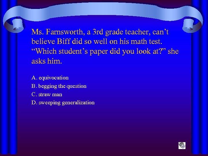 Ms. Farnsworth, a 3 rd grade teacher, can't believe Biff did so well on