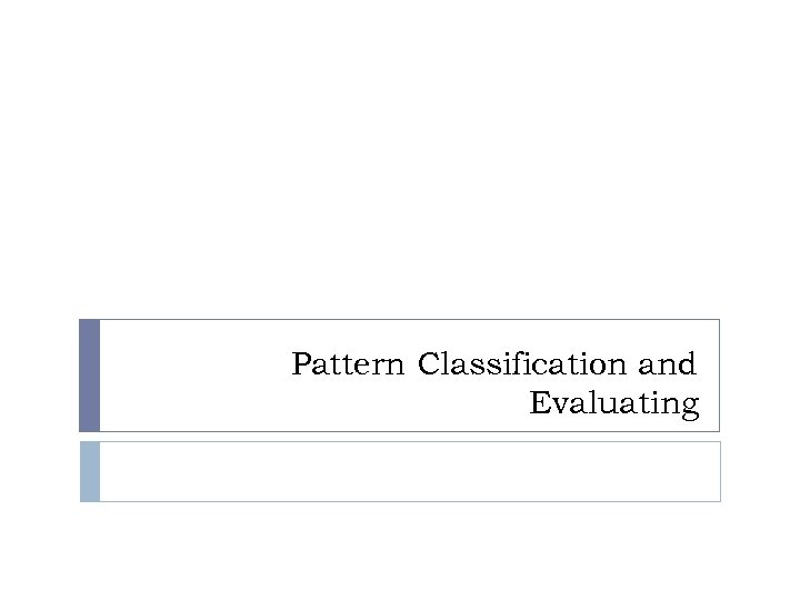 Pattern Classification and Evaluating