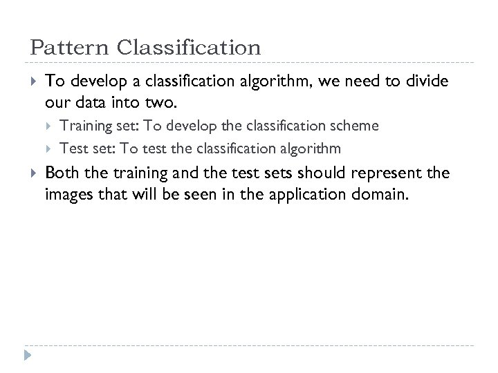 Pattern Classification To develop a classification algorithm, we need to divide our data into
