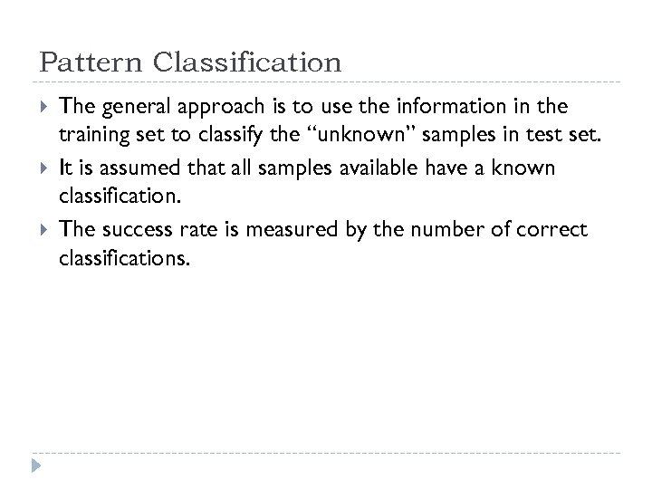 Pattern Classification The general approach is to use the information in the training set