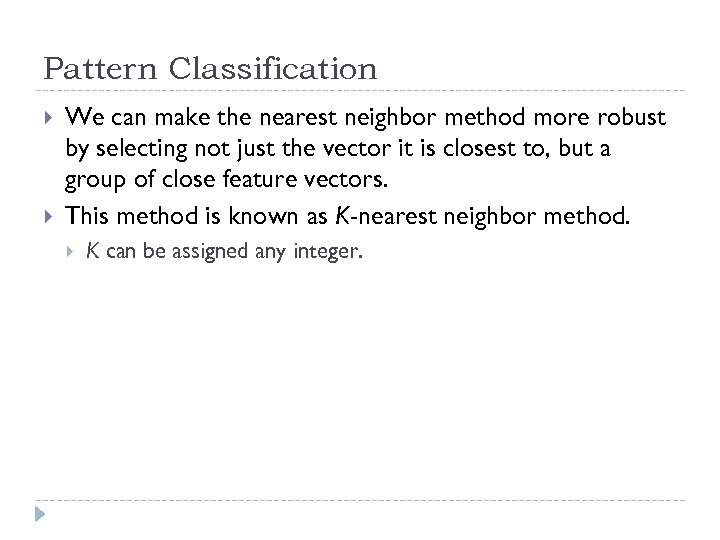 Pattern Classification We can make the nearest neighbor method more robust by selecting not