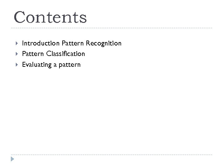 Contents Introduction Pattern Recognition Pattern Classification Evaluating a pattern