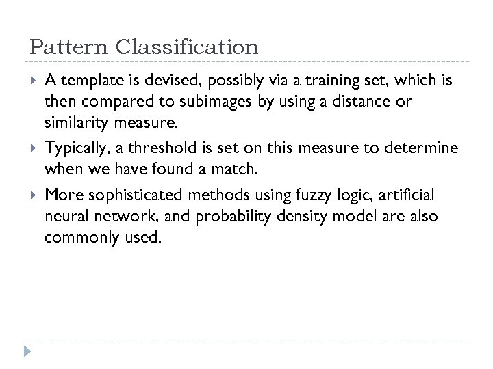 Pattern Classification A template is devised, possibly via a training set, which is then