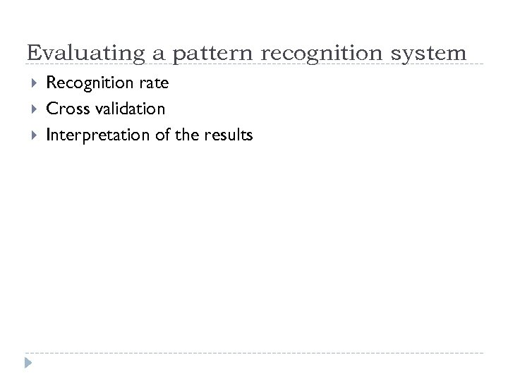 Evaluating a pattern recognition system Recognition rate Cross validation Interpretation of the results