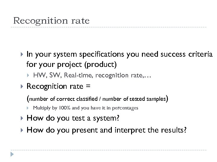 Recognition rate In your system specifications you need success criteria for your project (product)