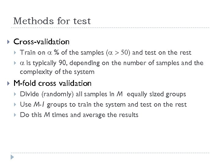 Methods for test Cross-validation Train on a % of the samples (a > 50)